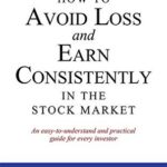 [PDF] [EPUB] How to Avoid Loss and Earn Consistently in the Stock Market: An Easy-To-Understand and Practical Guide for Every Investor Download