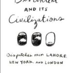 [PDF] [EPUB] Discontent and Its Civilizations: Dispatches from Lahore, New York, and London Download