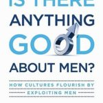[PDF] [EPUB] Is There Anything Good about Men?: How Cultures Flourish by Exploiting Men Download