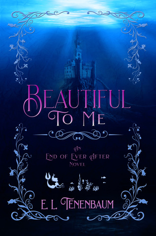 [PDF] [EPUB] Beautiful To Me: A Little Mermaid Retelling (End of Ever After, Book #3) Download by E.L. Tenenbaum