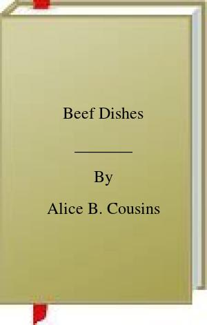 [PDF] [EPUB] Beef Dishes Download by Alice B. Cousins