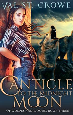 [PDF] [EPUB] Canticle to the Midnight Moon (Of Wolves and Woods Book 3) Download by Val St. Crowe