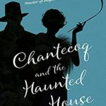 [PDF] [EPUB] Chantecoq and the Haunted House (King of Detectives Book 3) Download