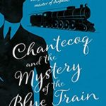[PDF] [EPUB] Chantecoq and the Mystery of the Blue Train (King of Detectives Book 2) Download