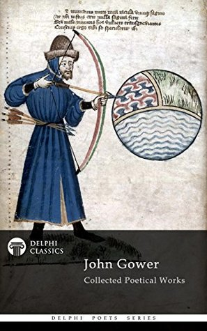 [PDF] [EPUB] Delphi Collected Poetical Works of John Gower (Illustrated) (Delphi Poets Series Book 76) Download by John Gower