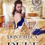 [PDF] [EPUB] Don't Tell a Duke You Love Him (How to Reform a Rake, #1) Download