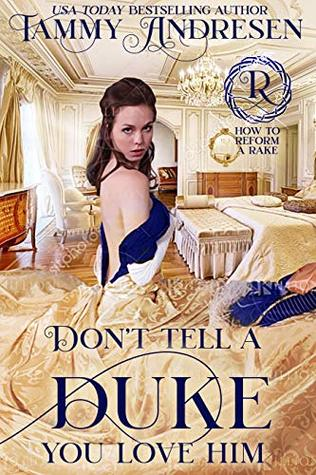 [PDF] [EPUB] Don't Tell a Duke You Love Him (How to Reform a Rake, #1) Download by Tammy Andresen