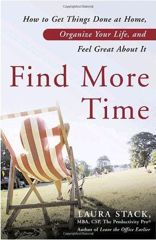 [PDF] [EPUB] Find More Time: How to Get Things Done at Home, Organize Your Life, and Feel Great about It Download by Laura Stack