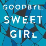 [PDF] [EPUB] Goodbye, Sweet Girl: A Story of Domestic Violence and Survival Download