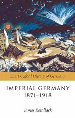 [PDF] [EPUB] Imperial Germany 1871-1918 (Short Oxford History of Germany) Download by James Retallack
