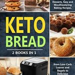[PDF] [EPUB] Keto Bread: 2 Books in 1: Keto Bread Machine Cookbook and Ketogenic Desserts, Easy and Mouthwatering Baking Recipes, from Low-Carb Loaves and Bagels to Delicious Cookies and Fat Bombs Download