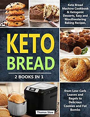 [PDF] [EPUB] Keto Bread: 2 Books in 1: Keto Bread Machine Cookbook and Ketogenic Desserts, Easy and Mouthwatering Baking Recipes, from Low-Carb Loaves and Bagels to Delicious Cookies and Fat Bombs Download by Thomas Slow