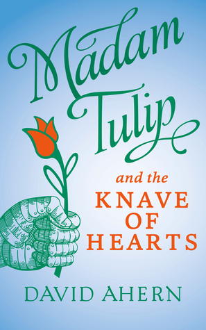 [PDF] [EPUB] Madam Tulip and the Knave of Hearts (Madam Tulip, #2) Download by David Ahern