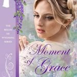 [PDF] [EPUB] Moment of Grace (The Belles of Wyoming #9) Download