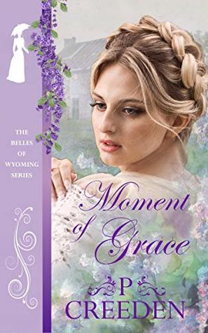 [PDF] [EPUB] Moment of Grace (The Belles of Wyoming #9) Download by P. Creeden
