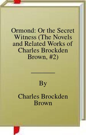 [PDF] [EPUB] Ormond: Or the Secret Witness (The Novels and Related Works of Charles Brockden Brown, #2) Download by Charles Brockden Brown