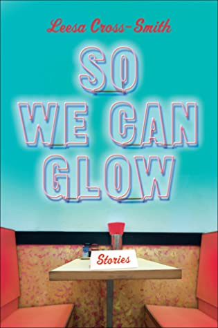 [PDF] [EPUB] So We Can Glow: Stories Download by Leesa Cross-Smith