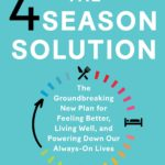 [PDF] [EPUB] The 4 Season Solution: The Groundbreaking New Plan for Feeling Better, Living Well, and Powering Down Our Always-On Lives Download