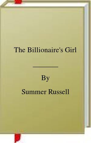 [PDF] [EPUB] The Billionaire's Girl Download by Summer Russell
