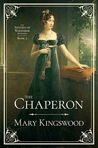 [PDF] [EPUB] The Chaperon (Sisters of Woodside Mysteries, #2) Download by Mary Kingswood