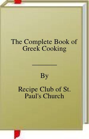 [PDF] [EPUB] The Complete Book of Greek Cooking Download by Recipe Club of St. Paul's Church