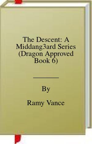 [PDF] [EPUB] The Descent: A Middang3ard Series (Dragon Approved Book 6) Download by Ramy Vance