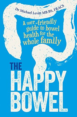 [PDF] [EPUB] The Happy Bowel: A User-Friendly Guide to Bowel Health for the Whole Family Download by Michael Levitt