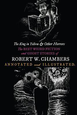[PDF] [EPUB] The King in Yellow and Other Horrors: The Best Weird Fiction and Ghost Stories of Robert W. Chambers, Annotated and Illustrated Download by Robert W. Chambers