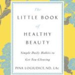 [PDF] [EPUB] The Little Book of Healthy Beauty: Simple Daily Habits to Get You Glowing Download