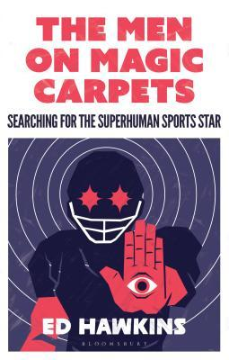 [PDF] [EPUB] The Men on Magic Carpets: Searching for the Superhuman Sports Star Download by Ed Hawkins