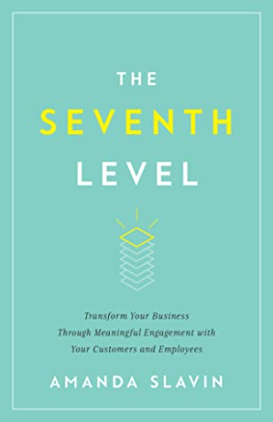 [PDF] [EPUB] The Seventh Level: Transform Your Business Through Meaningful Engagement with Your Customers a Download by Amanda Slavin
