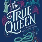 [PDF] [EPUB] The True Queen (Sorcerer Royal #2) Download