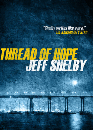 [PDF] [EPUB] Thread of Hope (The Joe Tyler Series, #1) Download by Jeff Shelby
