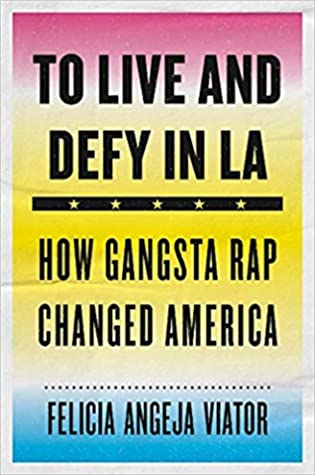[PDF] [EPUB] To Live and Defy in LA: How Gangsta Rap Changed America Download by Felicia Angeja Viator