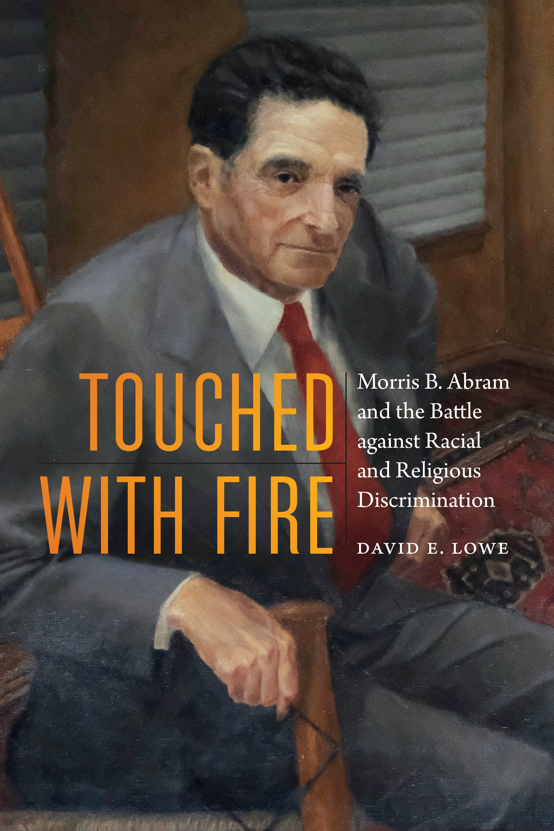 [PDF] [EPUB] Touched with Fire: Morris B. Abram and the Battle against Racial and Religious Discrimination Download by David E. Lowe