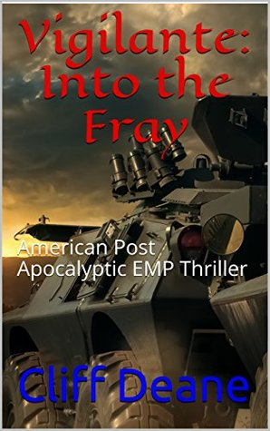 [PDF] [EPUB] Vigilante: Into the Fray : American Post Apocalyptic EMP Thriller Download by Cliff Deane