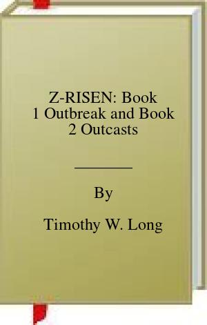 [PDF] [EPUB] Z-RISEN: Book 1 Outbreak and Book 2 Outcasts Download by Timothy W. Long